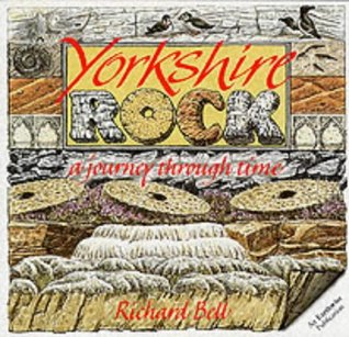 Yorkshire Rock: A Journey Through Time Richard Bell