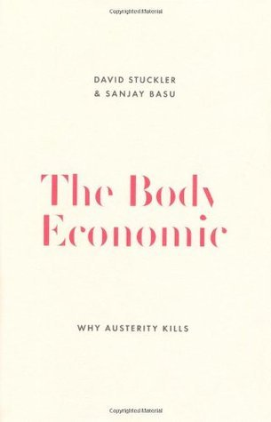 The Body Economic: Eight experiments in economic recovery, from Iceland to Greece  by  David Stuckler