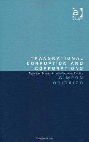 Transnational Corruption and Corporations: Regulating Bribery Through Corporate Liability Simeon Obidairo