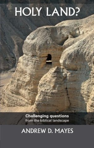 Holy Land - Challenging Questions from the Biblical Landscape Andrew D. H. Mayes
