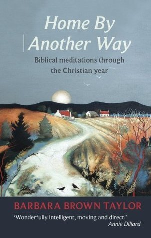 Home  by  Another Way: Biblical Reflections Through the Christian Year by Barbara Brown Taylor