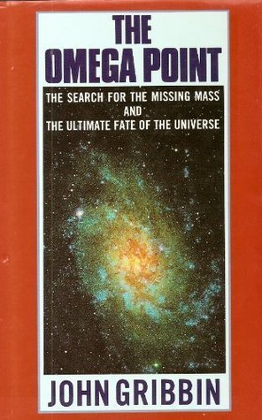 The Omega Point: The Search For The Missing Mass And The Ultimate Fate Of The Universe  by  John Gribbin
