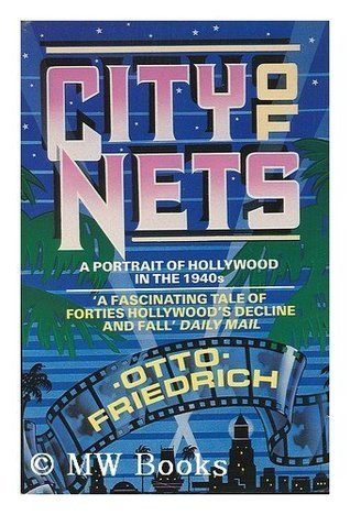 City of Nets: Portrait of Hollywood in the 1940s  by  Otto Friedrich