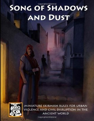 Song of Shadows and Dust: Miniature Skirmish Rules for Urban Violence and Civil Disruption in the Ancient World Nicholas Wright