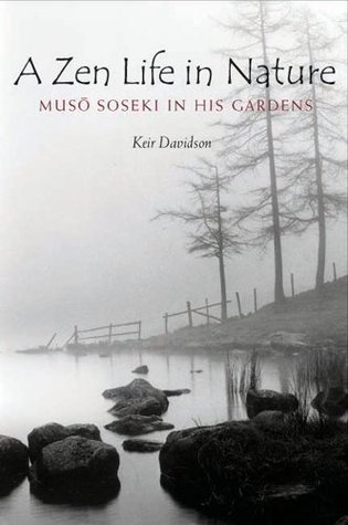 A Zen Life in Nature: Muso Soseki in His Gardens A.K. Davidson