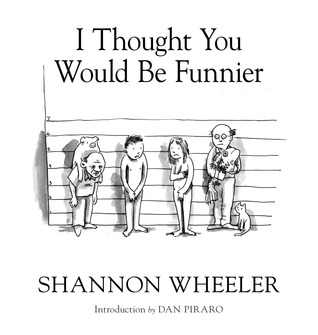 I Thought You Would Be Funnier Vol. 3 Shannon Wheeler