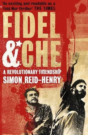 Fidel & Che: A Revolutionary Friendship. Simon Reid-Henry  by  Simon Reid-Henry