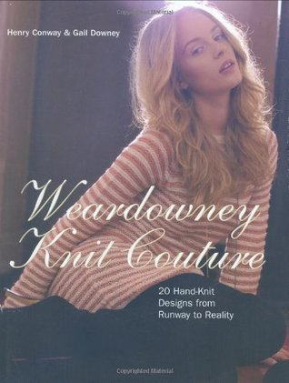 Weardowney Knit Couture   20 Hand Knit Designs From Runway To Reality  by  Gail Downey