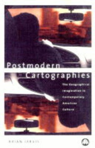 Postmodern Cartographies: The Geographical Imagination In Contemporary American Culture  by  Brian Jarvis