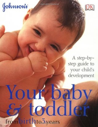 Your Baby & Toddler from Birth to 3 Years: A step-by-step guide to your childs development  by  Anne Marie Mueser