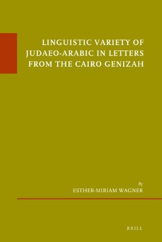 Linguistic Variety of Judaeo-Arabic in Letters from the Cairo Genizah Esther-miriam Wagner