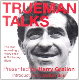 Trueman Talks: The Last Recording of Fiery Fred - Yorkshires Cricketing Giant  by  Harry Gration