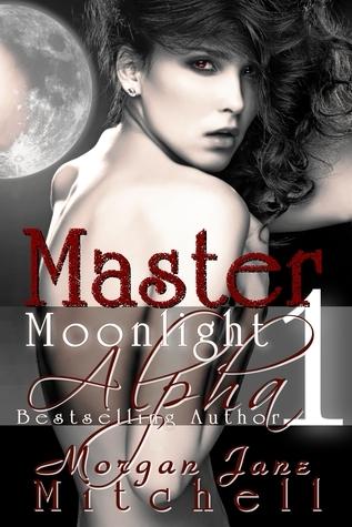 Master (Moonlight Alpha, #1)  by  Morgan Jane Mitchell
