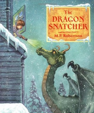 The Dragon Snatcher. M.P. Robertson M.P. Robertson