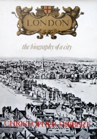 London: The Biography Of A City  by  Christopher Hibbert