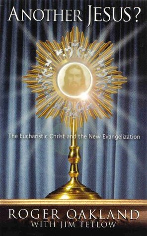 Another Jesus? The Eucharistic Christ and the New Evangelization Jim Tetlow