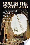 God In The Wasteland: The Reality Of Truth In A World Of Fading Dreams David F. Wells