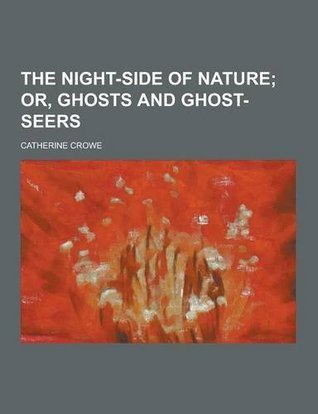 The Night-Side of Nature  by  Catherine Crowe
