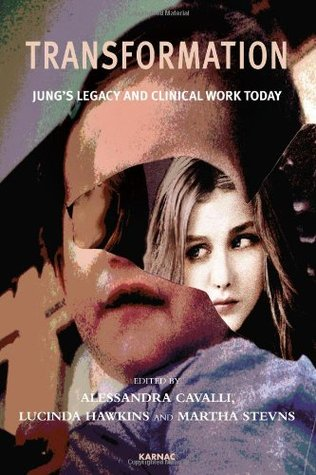Transformation: Jungs Legacy and Clinical Work Today Alessandra Cavalli