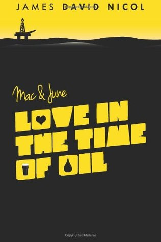 Mac and June: Love in the Time of Oil  by  James David Nicol