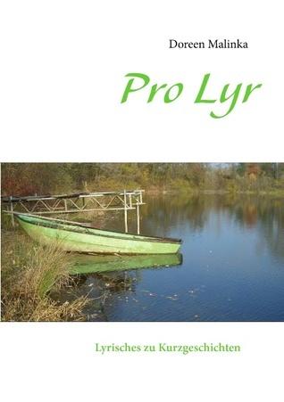 Pro Lyr: Lyrisches zu Kurzgeschichten  by  Doreen Malinka