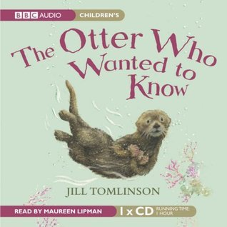 The Otter Who Wanted to Know. Jill Tomlinson Jill Tomlinson