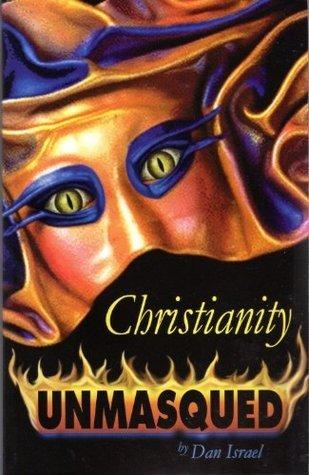 Christianity Unmasqued Dan Israel