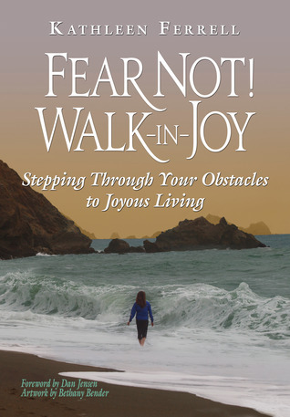 Fear Not! Walk in Joy: Stepping Through Your Obstacles To Joyous Living Kathleen Ferrell