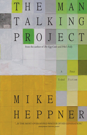 The Man Talking Project: A Four Sided Fiction  by  Mike Heppner