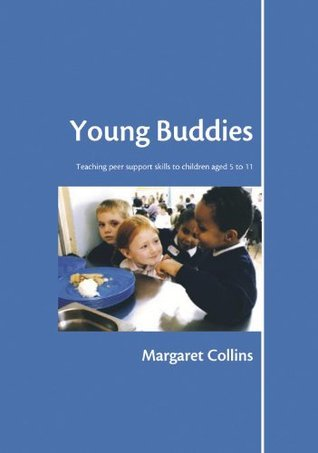 Young Buddies: Teaching Peer Support Skills to Children Aged 6 to 11 Margaret Collins
