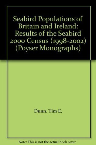 Seabird Populations of Britain and Ireland (Poyser Monographs)  by  Tim E. Dunn