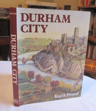 Durham City: A History  by  Keith Proud