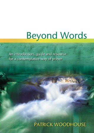 Beyond Words: An Introduction Guide and Resource for a Contemplative Way of Pray Patrick Woodhouse