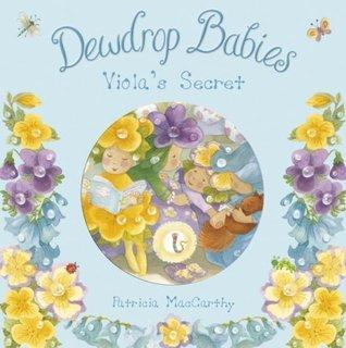 Dewdrop Babies: Violas Secret Patricia MacCarthy