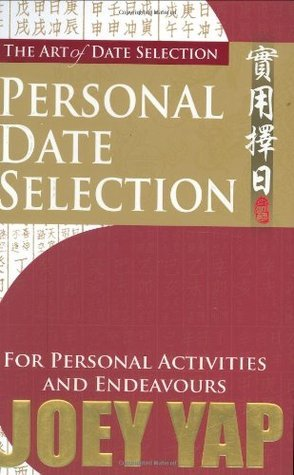 The Art Of Date Selection:  Personal Date Selection For Personal Activities And Endeavours  by  Joey Yap