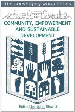 Community, Empowerment And Sustainable Development John Blewitt