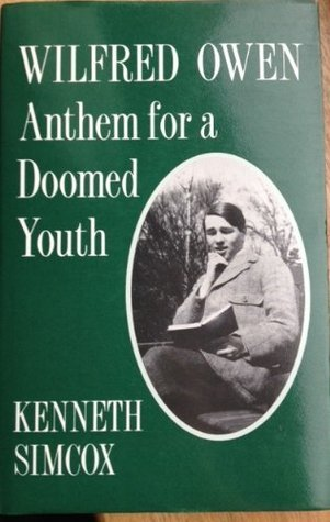 Wilfred Owen: Anthem for a Doomed Youth  by  Kenneth Simcox