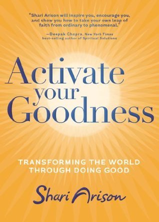Activate Your Goodness: Transforming the World Through Doing Good. Shari Arison by Shari Arison