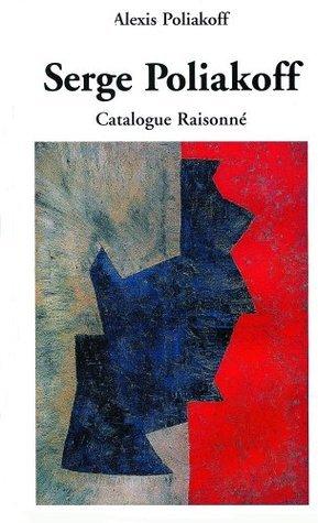 Serge Poliakoff: Catalogue Raisonne 1900 1954 Alexis Poliakoff