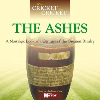 When Cricket Was Cricket: The Ashes: A Nostalgic Look at a Century of the Greatest Rivalry  by  Adam Powley
