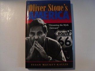 Oliver Stones America: Dreaming the Myth Outward  by  Susan MacKey-Kallis