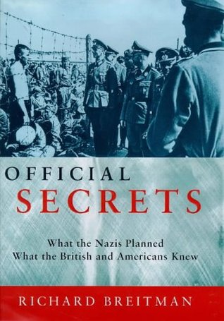 Official Secrets: What The Nazis Planned, What The British And Americans Knew Richard Breitman