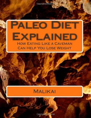 Paleo Diet Explained: How Eating Like a Caveman Can Help You Lose Weight R. Malikai