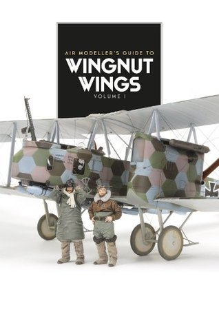 Wingnut Wings The Modellers Guide  by  Various