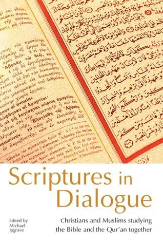 Scriptures In Dialogue: Christians And Muslims Studying The Bible And The Quran Together  by  Michael Ipgrave