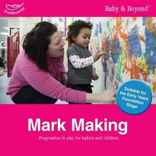 Mark Making: Progression in Play for Babies and Children  by  Liz Williams