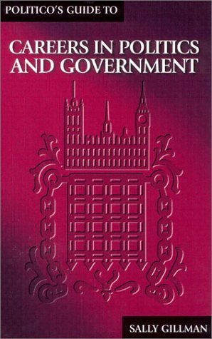 The Politicos Guide to Careers in Politics and Government  by  Sally Gillman