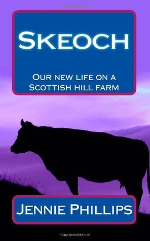 Skeoch: Our New Life on a Scottish Hill Farm  by  Jennie Phillips
