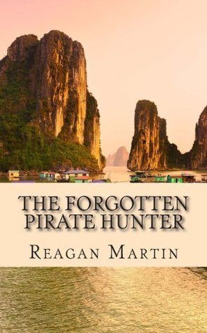 The Forgotten Pirate Hunter: The True Account of American Librarian Ted Schweitzer Pursuit to Free Refuge at the End of Vietnam  by  Daniel Walker