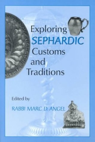 Exploring Sephardic Customs and Traditions  by  Marc D. Angel